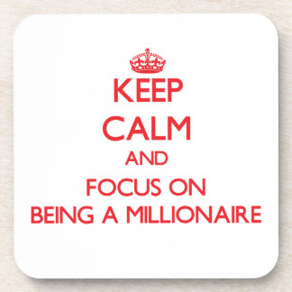 Keep Calm and focus on Being A Millionaire Beverage Coasters