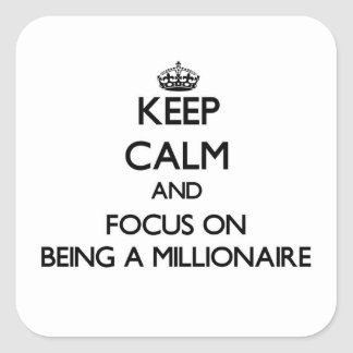 Keep Calm and focus on Being A Millionaire Square Sticker