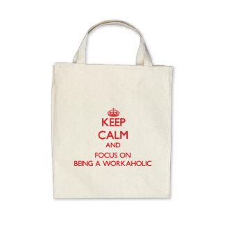 Keep Calm and focus on Being A Workaholic Canvas Bags