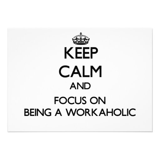 Keep Calm and focus on Being A Workaholic Custom Announcement