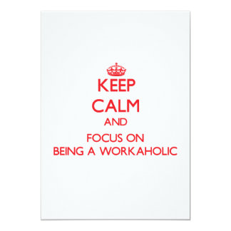 "Keep Calm and focus on Being A Workaholic 5"" X 7"" Invitation Card"