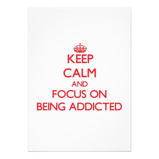 Keep Calm and focus on Being Addicted Custom Announcements
