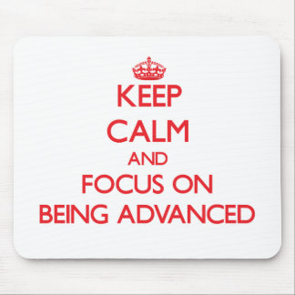 Keep Calm and focus on Being Advanced Mouse Pad