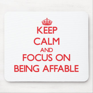 Keep Calm and focus on Being Affable Mouse Pad