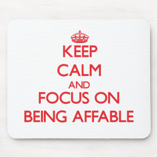 Keep calm and focus on BEING AFFABLE Mousepads