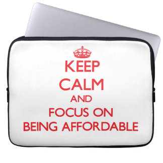 Keep Calm and focus on Being Affordable Laptop Sleeve