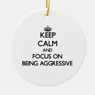 Keep Calm And Focus On Being Aggressive Round Ceramic Decoration