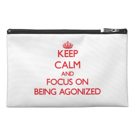 Keep Calm and focus on Being Agonized Travel Accessories Bag
