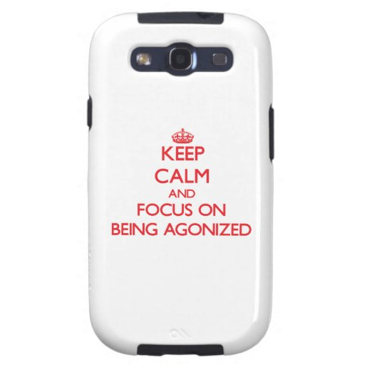 Keep Calm and focus on Being Agonized Samsung Galaxy SIII Case