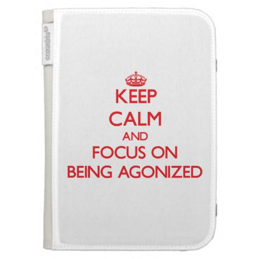 Keep calm and focus on BEING AGONIZED Kindle Case