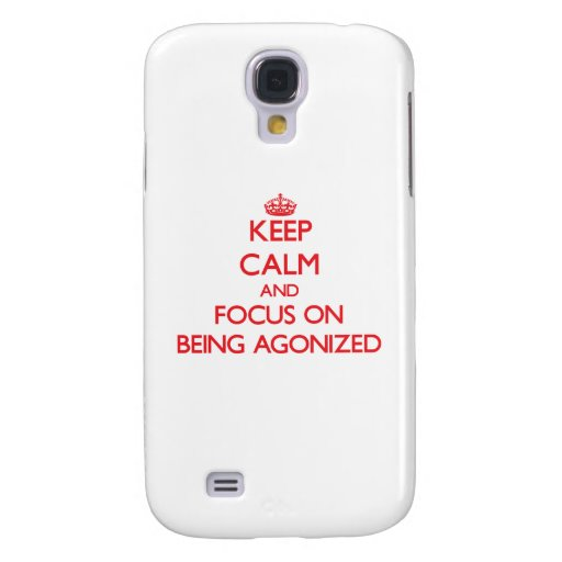 Keep Calm and focus on Being Agonized Samsung Galaxy S4 Cases