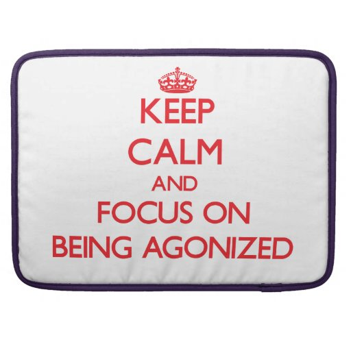 Keep calm and focus on BEING AGONIZED MacBook Pro Sleeve