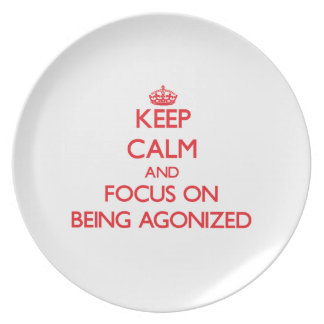 Keep Calm and focus on Being Agonized Party Plates