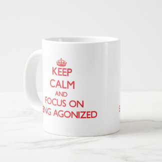 Keep calm and focus on BEING AGONIZED Extra Large Mugs
