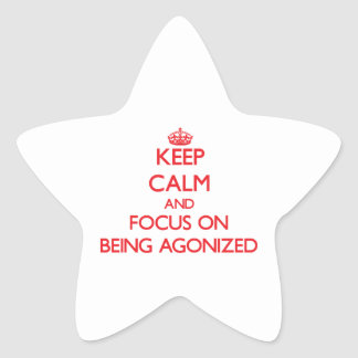 Keep Calm and focus on Being Agonized Star Stickers