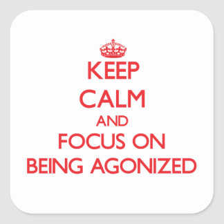 Keep Calm and focus on Being Agonized Stickers
