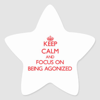 Keep calm and focus on BEING AGONIZED Star Sticker