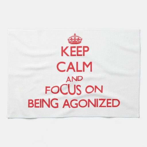 Keep Calm and focus on Being Agonized Hand Towel
