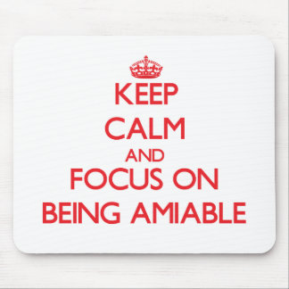 Keep Calm and focus on Being Amiable Mouse Pad