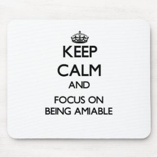 Keep Calm and focus on Being Amiable Mousepads
