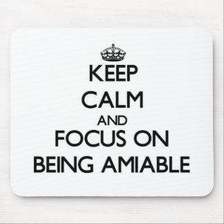 Keep Calm And Focus On Being Amiable Mouse Pads