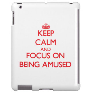 Keep Calm and focus on Being Amused