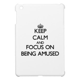 Keep Calm and focus on Being Amused iPad Mini Cases