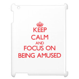 Keep Calm and focus on Being Amused Case For The iPad 2 3 4