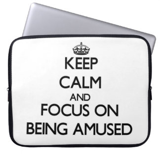 Keep Calm and focus on Being Amused Computer Sleeves