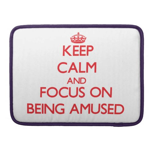 Keep Calm and focus on Being Amused MacBook Pro Sleeves