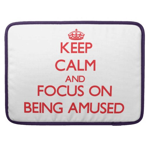 Keep Calm and focus on Being Amused Sleeves For MacBooks
