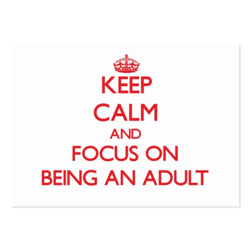 Keep Calm and focus on Being An Adult Business Cards