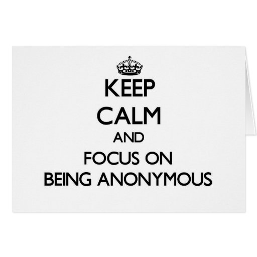 Keep Calm and focus on Being Anonymous Card