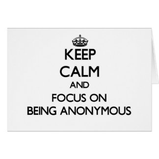 Keep Calm And Focus On Being Anonymous Note Card