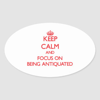 Keep Calm and focus on Being Antiquated Sticker