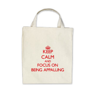Keep calm and focus on BEING APPALLING Tote Bag