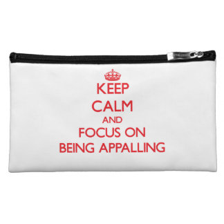 Keep Calm and focus on Being Appalling Makeup Bags