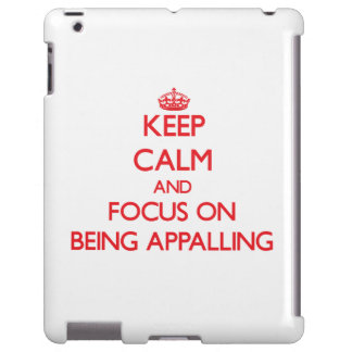 Keep Calm and focus on Being Appalling