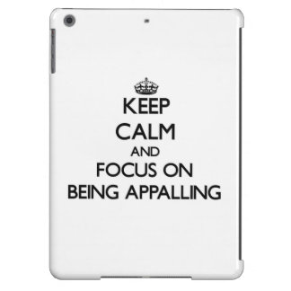 Keep Calm And Focus On Being Appalling iPad Air Covers