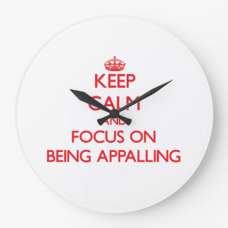 Keep Calm and focus on Being Appalling Wall Clocks