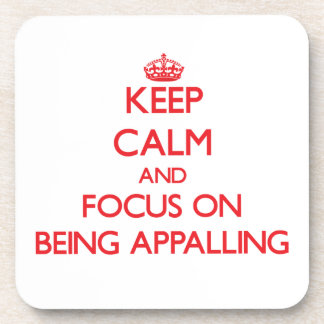 Keep Calm and focus on Being Appalling Coaster