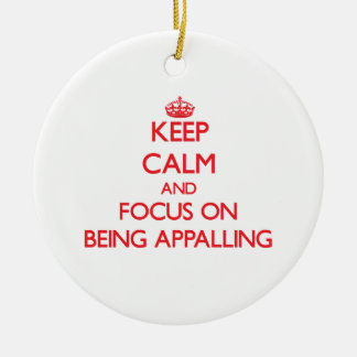Keep Calm and focus on Being Appalling Christmas Tree Ornament