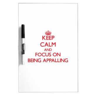 Keep Calm and focus on Being Appalling Dry Erase Whiteboards