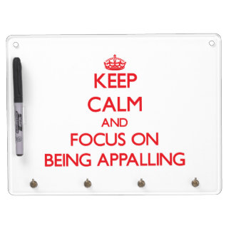 Keep calm and focus on BEING APPALLING Dry Erase White Board