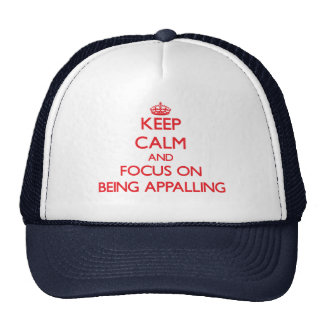 Keep calm and focus on BEING APPALLING Trucker Hats