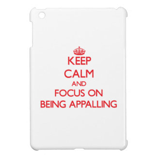 Keep Calm and focus on Being Appalling iPad Mini Covers
