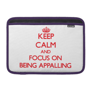 Keep Calm and focus on Being Appalling MacBook Air Sleeve