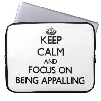 Keep Calm and focus on Being Appalling Computer Sleeve