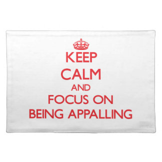 Keep Calm and focus on Being Appalling Placemat