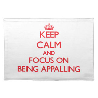 Keep calm and focus on BEING APPALLING Place Mat
